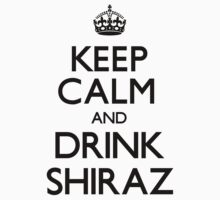 Keep Calm and Drink Shiraz (Carry On) by CarryOn