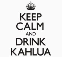 Keep Calm and Drink Kahlua (Carry On) by CarryOn