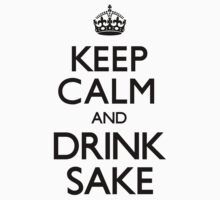 Keep Calm and Drink Sake (Carry On) by CarryOn