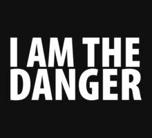 "Official ""I am the Danger"" by That T-Shirt Guy"