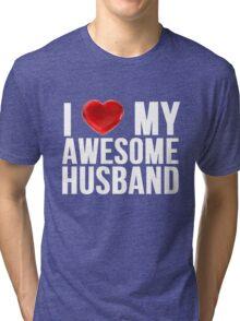 I Love My Awesome Husband Tri-blend T-Shirt
