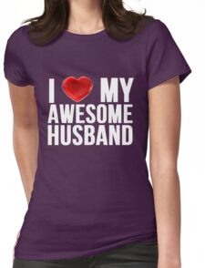 I Love My Awesome Husband Womens Fitted T-Shirt