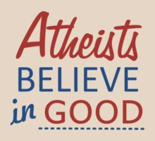 Atheist believe in good by Arthur Thomas
