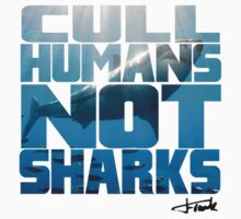 Cull Humans Not Sharks by FRANK .