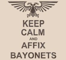 Keep Calm and AFFIX BAYONETS! by A-Mac