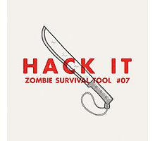 Hack it! - Zombie Survival Tools Photographic Print