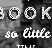 So many books, so little time. Sticker
