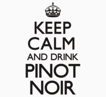 Keep Calm and Drink Pinot Noir (Carry On) by CarryOn