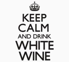 Keep Calm and Drink White Wine (Carry On) by CarryOn