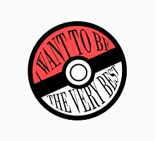 Pokéball: I Want To Be The Very Best ~ Unisex T-Shirt