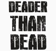 Deader Than Dead by Mechan1cal5hdws