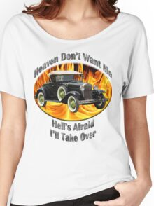 Ford Model A Heaven Don't Want Me Women's Relaxed Fit T-Shirt