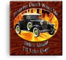 Ford Model A Heaven Don't Want Me Canvas Print