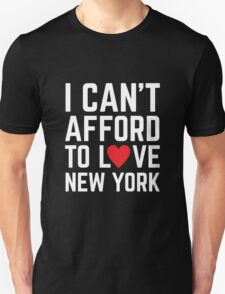 I Can't Afford To Love New York T-Shirt