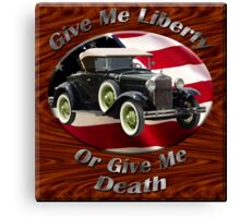 Ford Model A Give Me Liberty Canvas Print