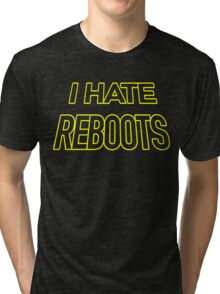 I hate reboots Kick-Ass style Tri-blend T-Shirt