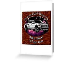 Ford F-150 Truck Heaven Don't Want Me Greeting Card