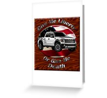 Ford F-150 Truck Give Me Liberty Greeting Card