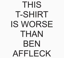Worse than Ben Affleck by GMcTees
