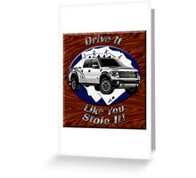 Ford F-150 Truck Drive It Like You Stole It Greeting Card