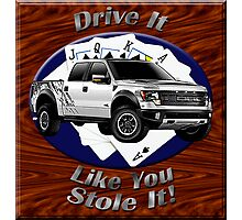 Ford F-150 Truck Drive It Like You Stole It Photographic Print