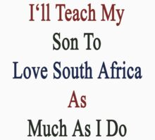 I'll Teach My Son To Love South Africa As Much As I Do  by supernova23
