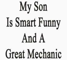 My Son Is Smart Funny And A Great Mechanic  by supernova23