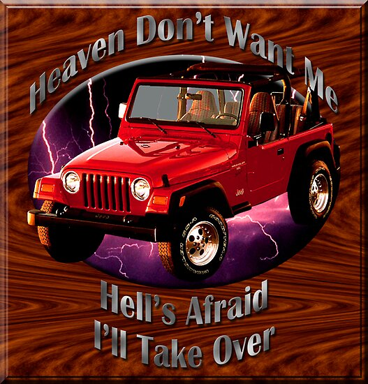 Jeep Wrangler Heaven Don't Want Me by hotcarshirts