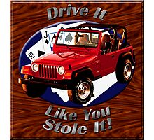 Jeep Wrangler Drive It Like You Stole It Photographic Print