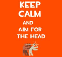Keep Calm and Aim for the Head by AlexFrost
