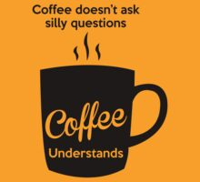 Coffee Doesn't Ask Silly Questions (black ink) by Max Effort