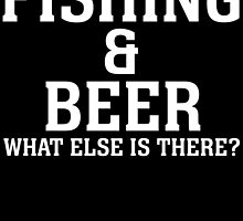 fishing and beer what else is there by tdesignz