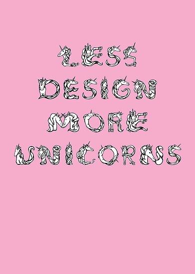 Less Design More Unicorns by arthus