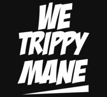 We Trippy Mane Juicy J Hip Hop (white ink) by Max Effort