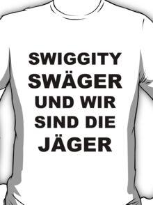 Swiggity Swäger Und Wir Sind Die Jäger T-Shirt