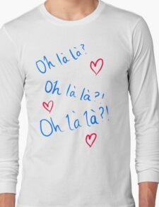 Oh la la Long Sleeve T-Shirt