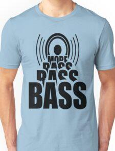 More Bass Unisex T-Shirt