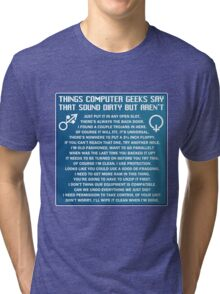 Dirty Things Computer Geeks Say Tri-blend T-Shirt