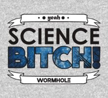 Science Bitch! by WormHoleApparel