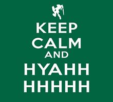 Keep Calm and HYAHHHH! Unisex T-Shirt