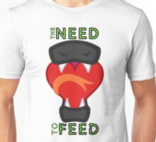 The Need to Feed Unisex T-Shirt