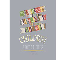 Doctor Who Quote - 4th Doctor - Be Childish Sometimes Photographic Print