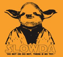 "Slowda "" Do not or do not, there is no try. "" by Rob Price"