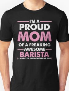 I'M A PROUD MOM OF A FREAKING AWESOME BARISTA .....AND YES, SHE BOUGHT ME THIS T-Shirt