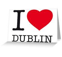 I ♥ DUBLIN Greeting Card