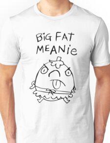 Big Fat Meanie Unisex T-Shirt
