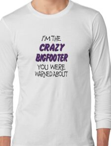 I'm The Crazy Bigfooter You Were Warned About  T-Shirt