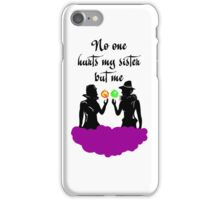 No One Hurts My Sister But Me! iPhone Case/Skin
