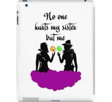 No One Hurts My Sister But Me! iPad Case/Skin
