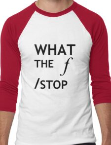 What the f Stop Men's Baseball ¾ T-Shirt
